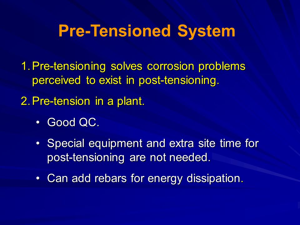 Pre-Tensioned System Pre-tensioning solves corrosion problems perceived to exist in post-tensioning.