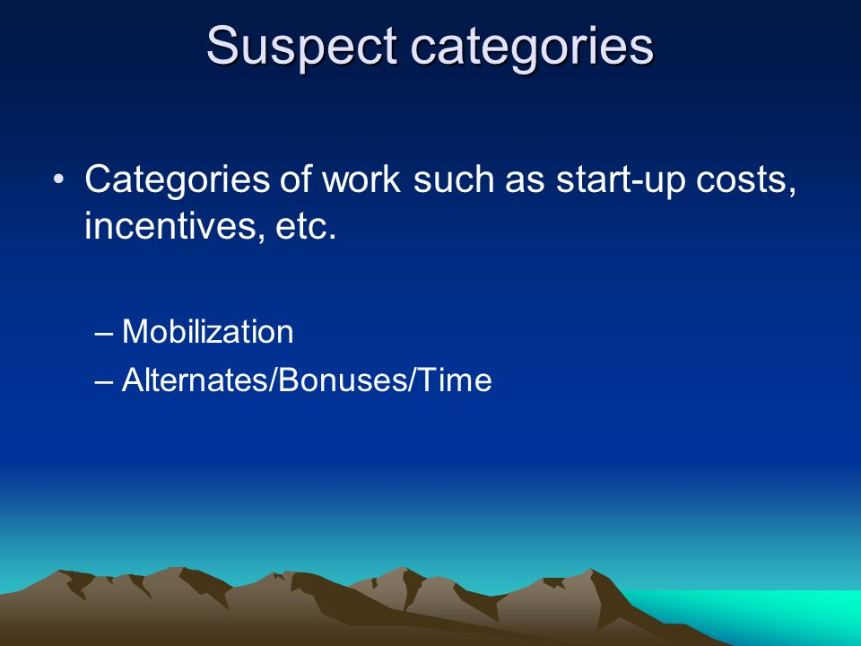 Suspect categories Categories of work such as start-up costs, incentives, etc.