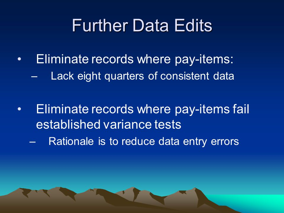 Further Data Edits Eliminate records where pay-items: