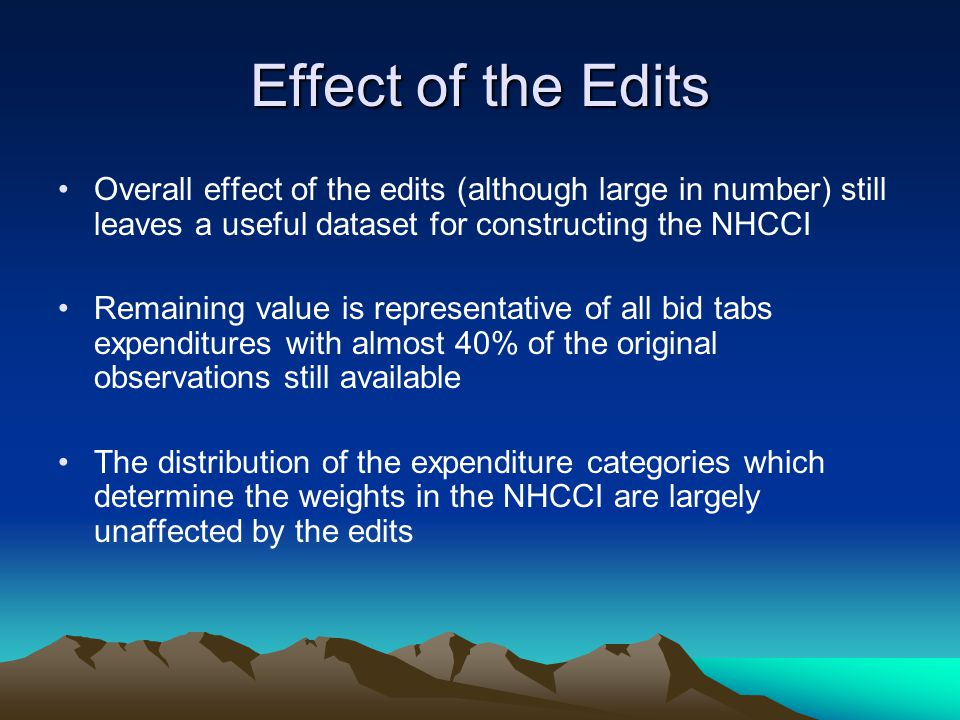 Effect of the Edits Overall effect of the edits (although large in number) still leaves a useful dataset for constructing the NHCCI.