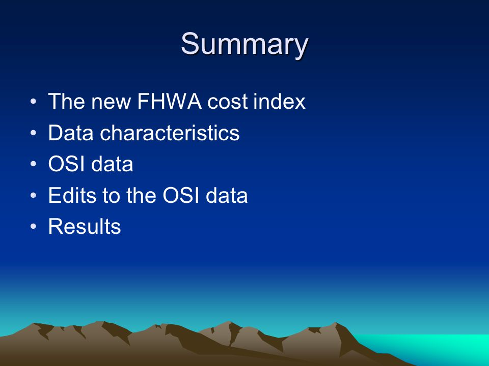 Summary The new FHWA cost index Data characteristics OSI data