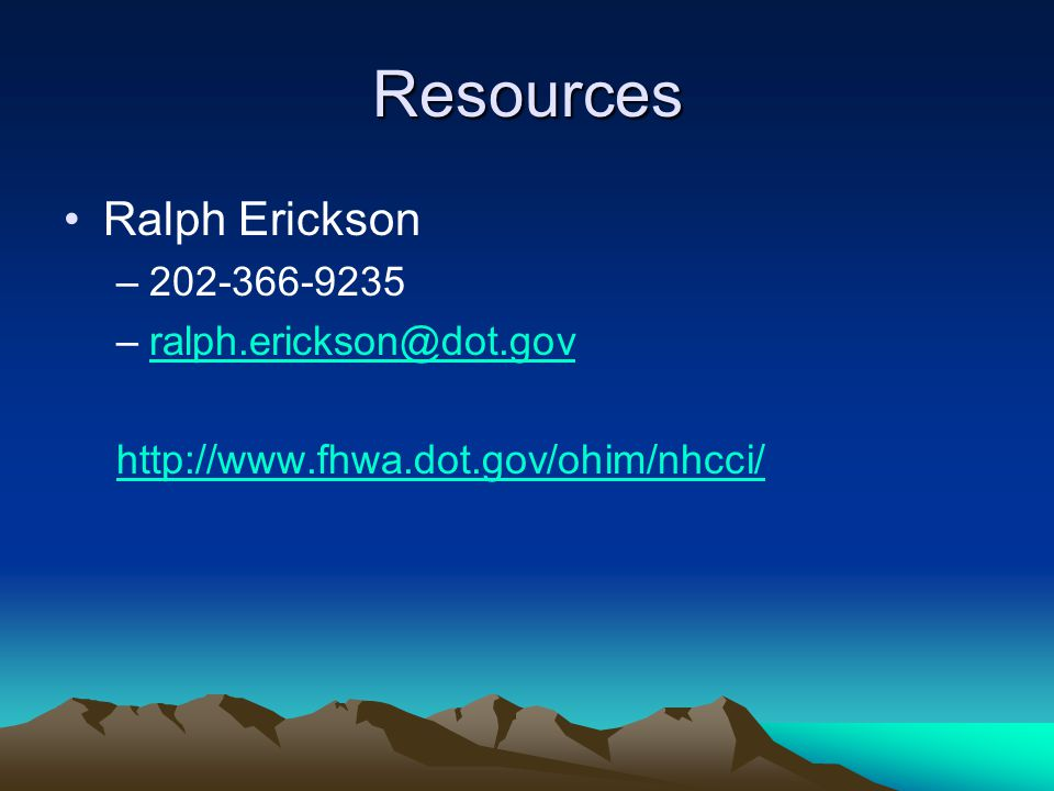 Resources Ralph Erickson 202-366-9235 ralph.erickson@dot.gov