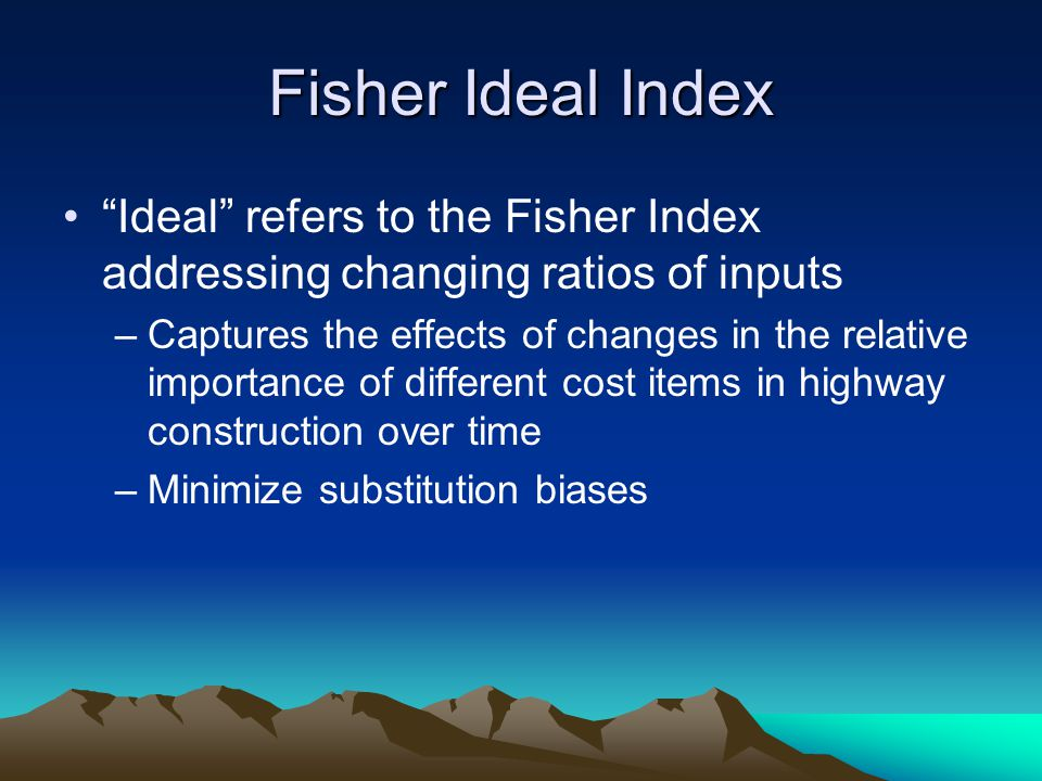 Fisher Ideal Index Ideal refers to the Fisher Index addressing changing ratios of inputs.