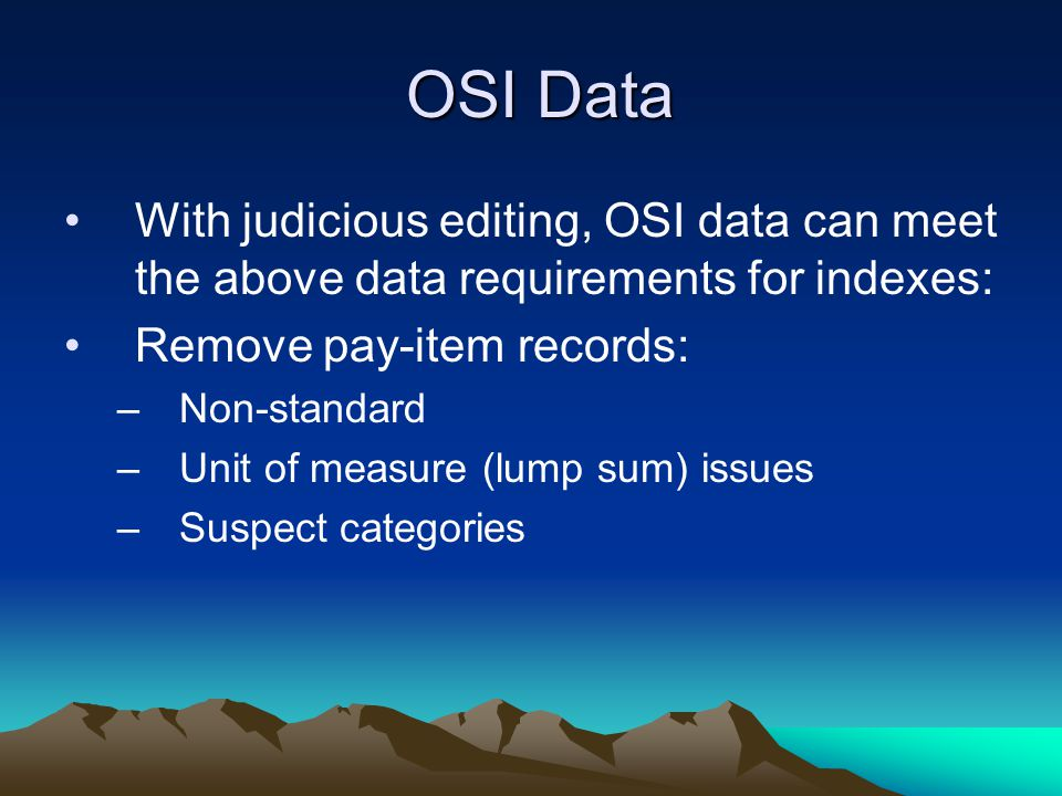 OSI Data With judicious editing, OSI data can meet the above data requirements for indexes: Remove pay-item records: