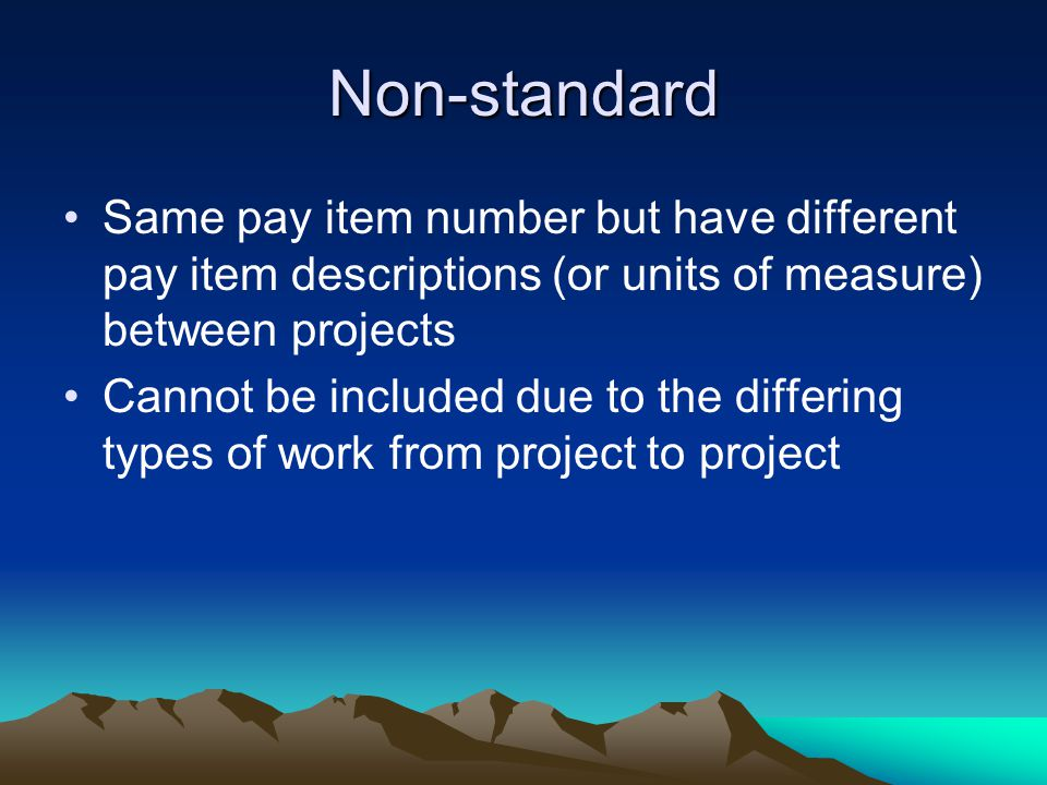 Non-standard Same pay item number but have different pay item descriptions (or units of measure) between projects.