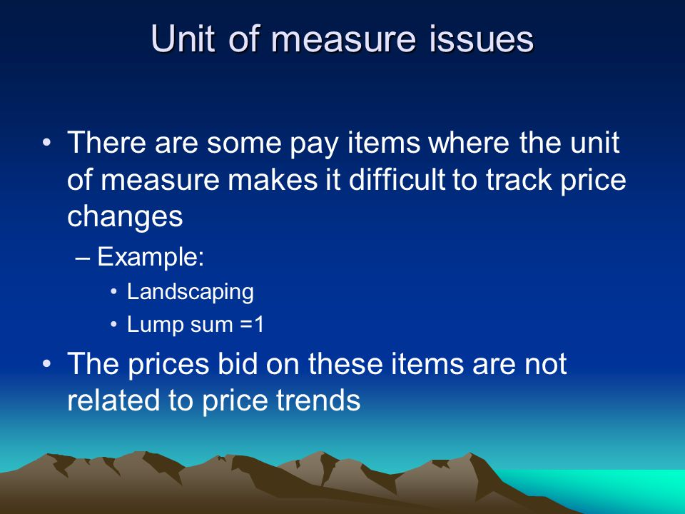 Unit of measure issues There are some pay items where the unit of measure makes it difficult to track price changes.