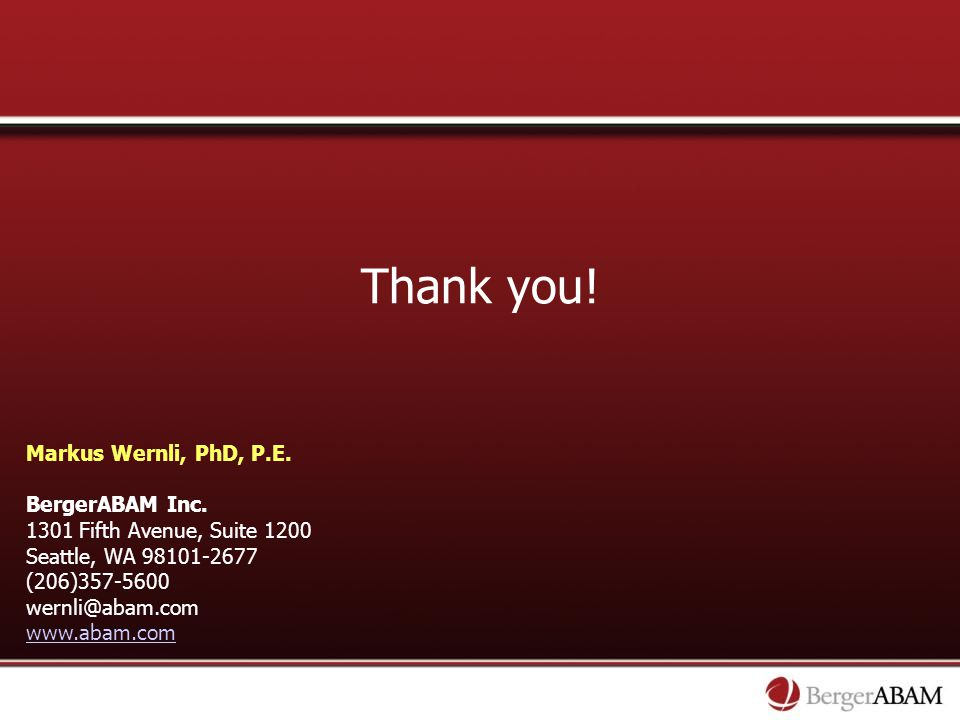 Thank you! Markus Wernli, PhD, P.E. BergerABAM Inc.