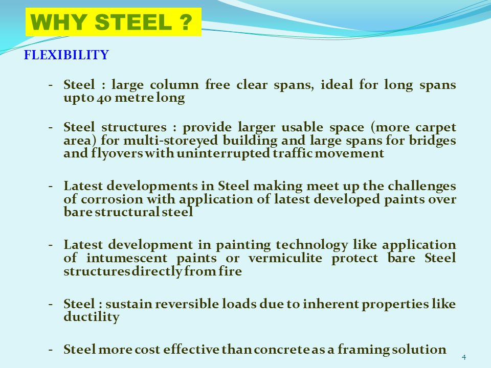WHY STEEL FLEXIBILITY. Steel : large column free clear spans, ideal for long spans upto 40 metre long.