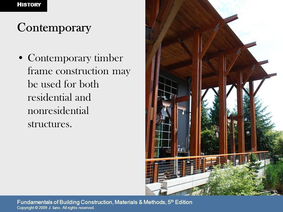 HISTORY Contemporary. Contemporary timber frame construction may be used for both residential and nonresidential structures.