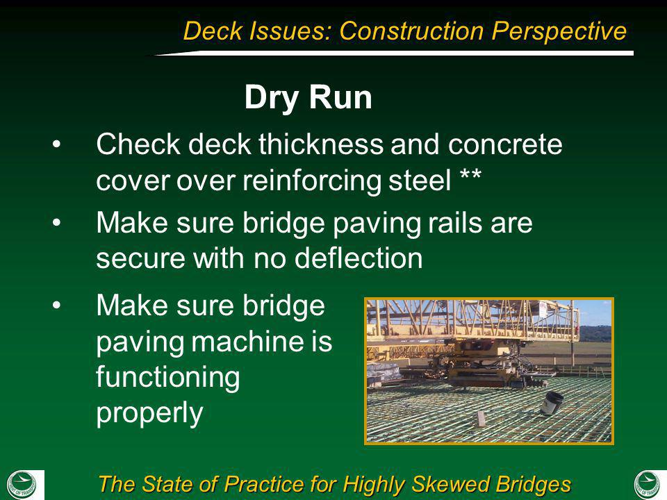 Dry Run Check deck thickness and concrete cover over reinforcing steel ** Make sure bridge paving rails are secure with no deflection.