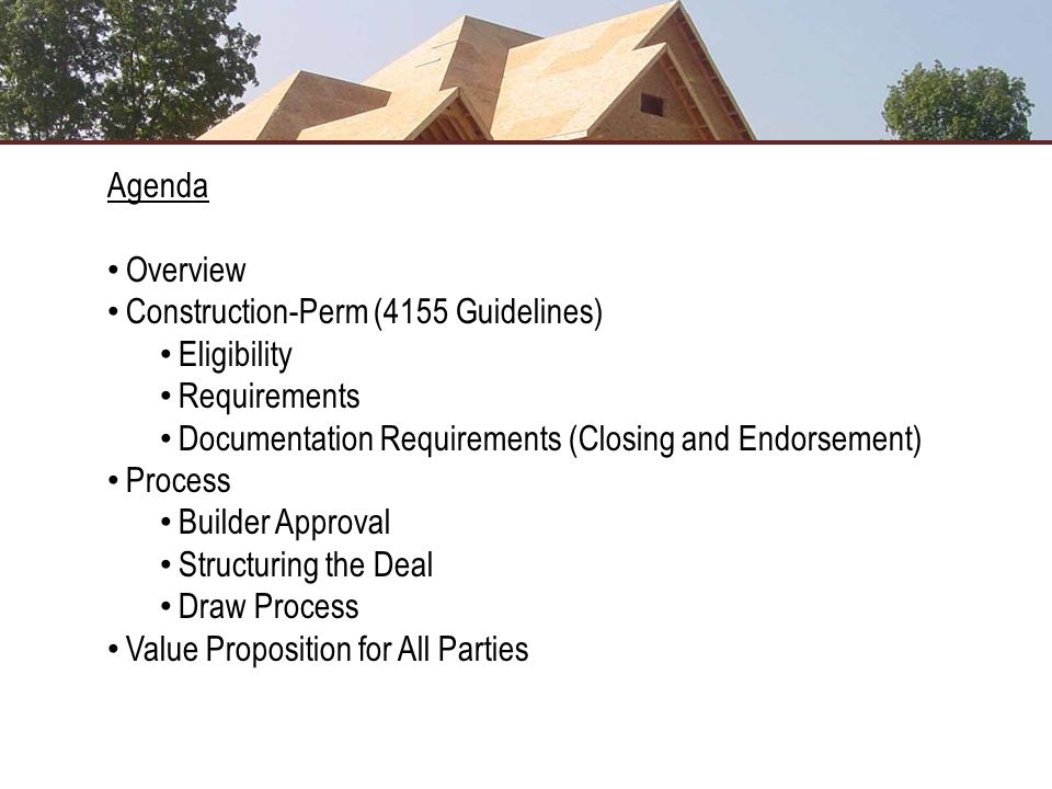 Agenda Overview. Construction-Perm (4155 Guidelines) Eligibility. Requirements. Documentation Requirements (Closing and Endorsement)