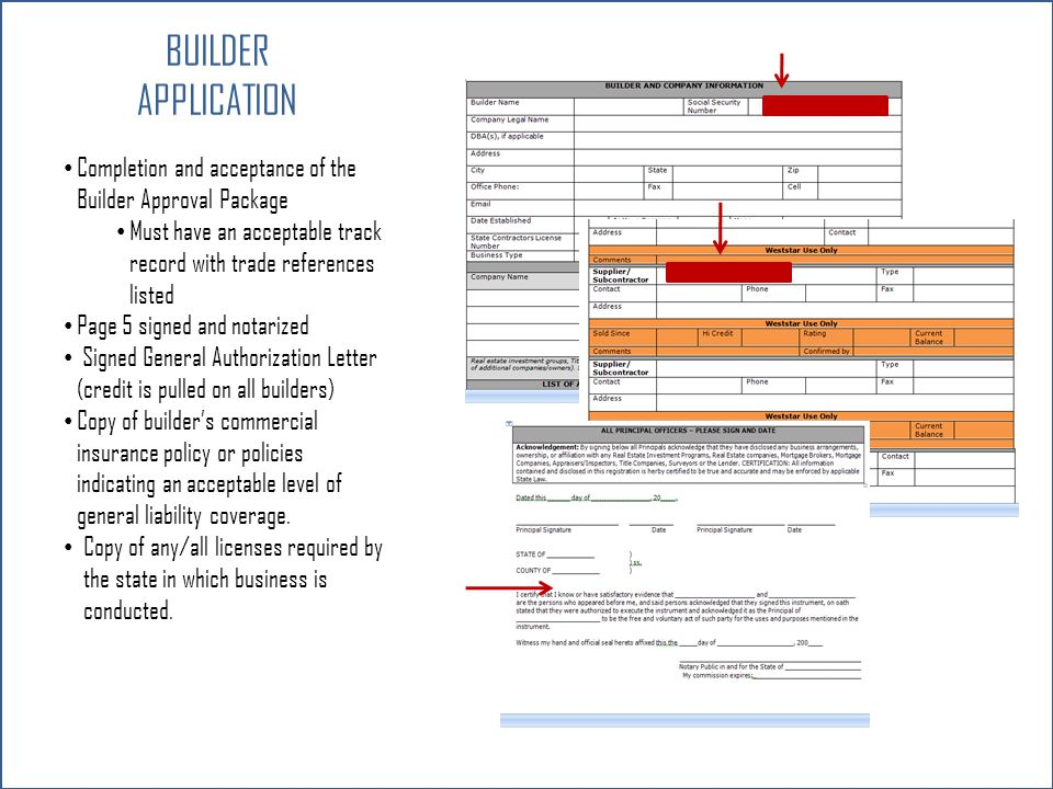 BUILDER Application. Completion and acceptance of the Builder Approval Package. Must have an acceptable track record with trade references listed.
