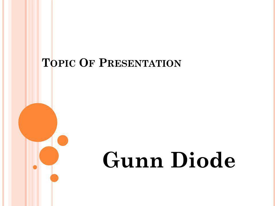 Topic Of Presentation Gunn Diode