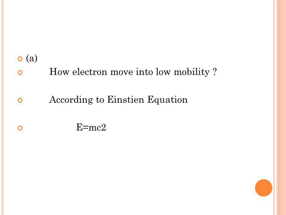 (a) How electron move into low mobility According to Einstien Equation E=mc2