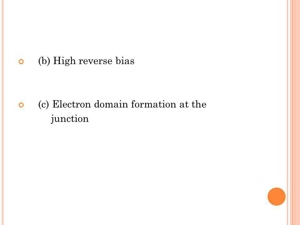 (b) High reverse bias (c) Electron domain formation at the junction