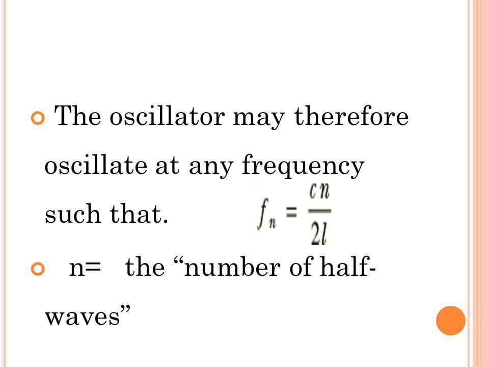 The oscillator may therefore oscillate at any frequency such that.