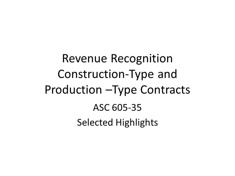 Revenue Recognition Construction-Type and Production –Type Contracts
