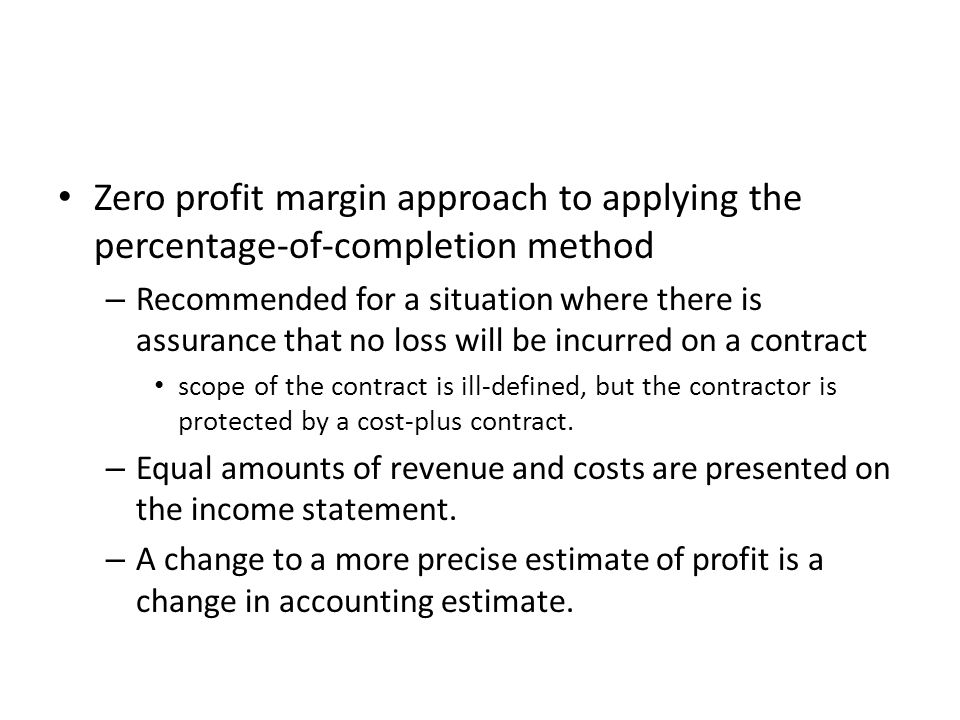 Zero profit margin approach to applying the percentage-of-completion method
