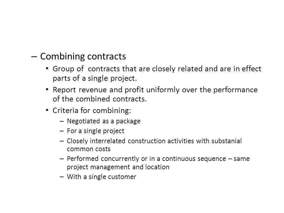 Combining contracts Group of contracts that are closely related and are in effect parts of a single project.