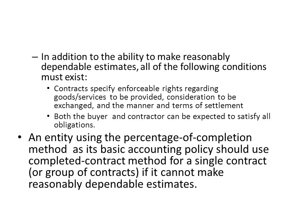 In addition to the ability to make reasonably dependable estimates, all of the following conditions must exist: