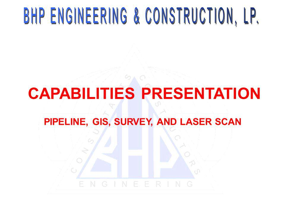 CAPABILITIES PRESENTATION PIPELINE, GIS, SURVEY, AND LASER SCAN