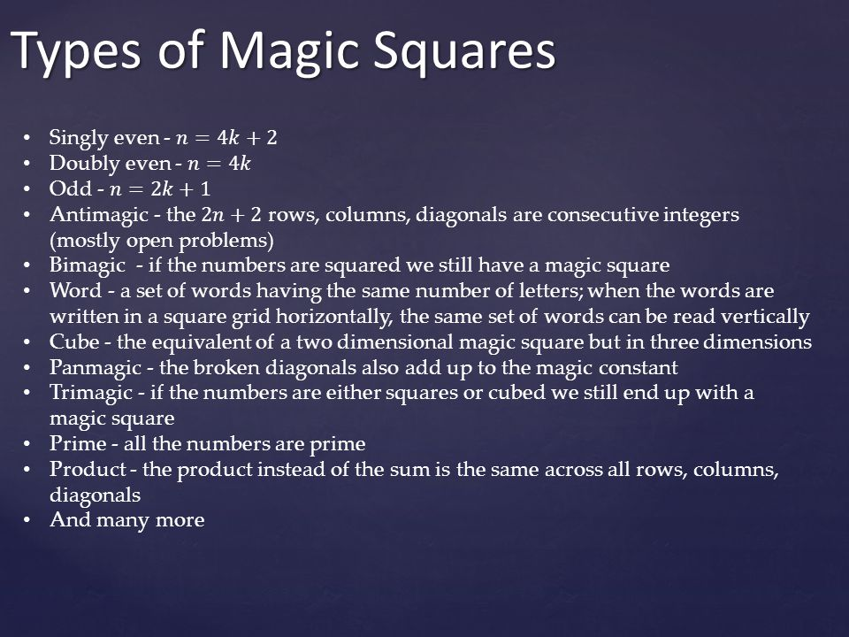 Types of Magic Squares Singly even - 𝑛=4𝑘+2 Doubly even - 𝑛=4𝑘