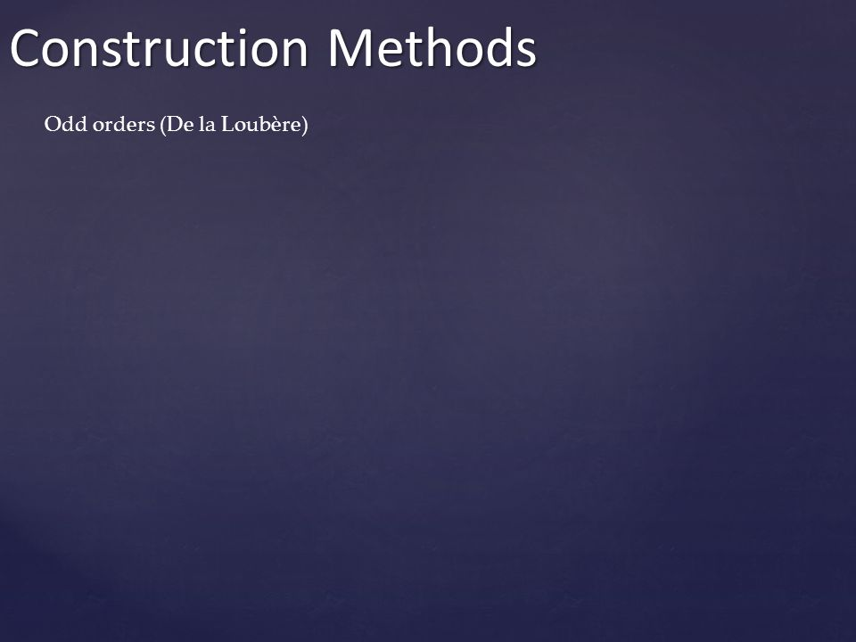 Construction Methods Odd orders (De la Loubère)