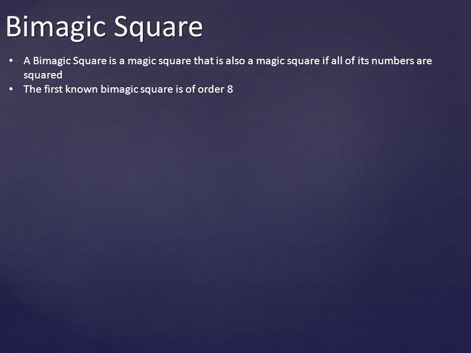 Bimagic Square A Bimagic Square is a magic square that is also a magic square if all of its numbers are squared.