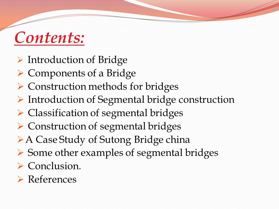 Contents: Components of a Bridge Construction methods for bridges