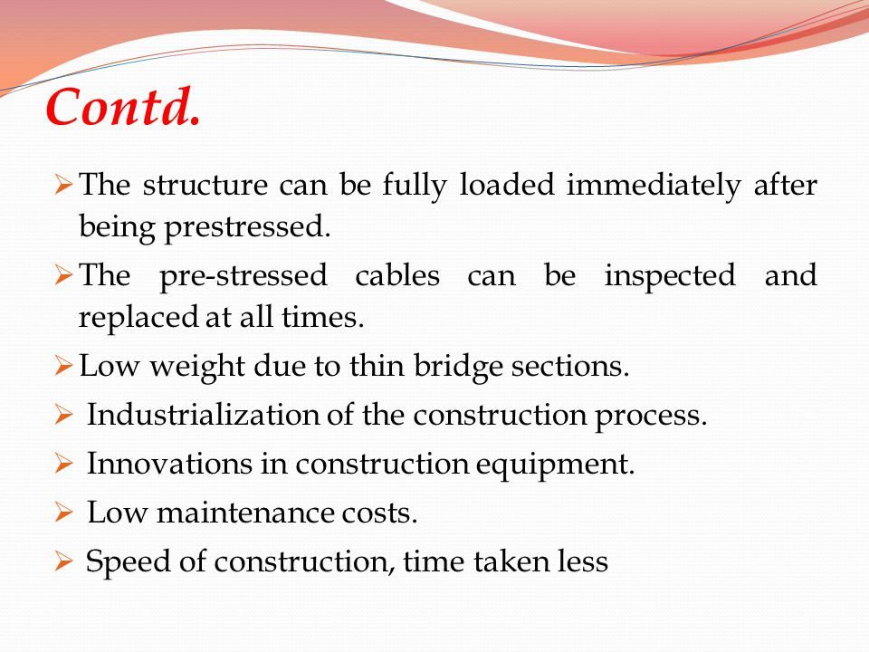 Contd. The structure can be fully loaded immediately after being prestressed. The pre-stressed cables can be inspected and replaced at all times.