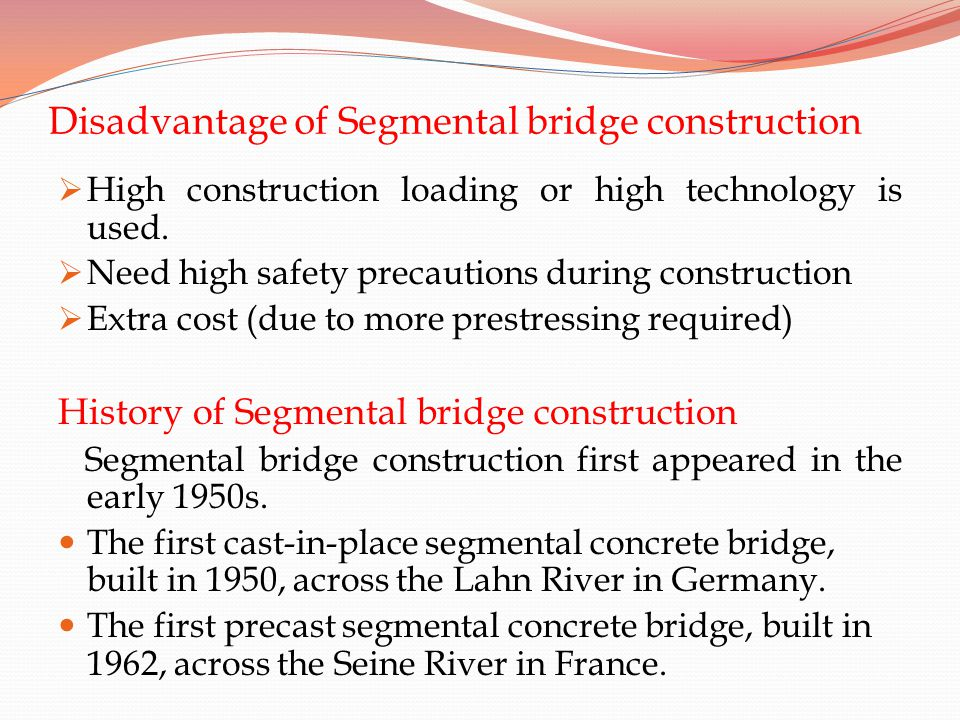 Disadvantage of Segmental bridge construction