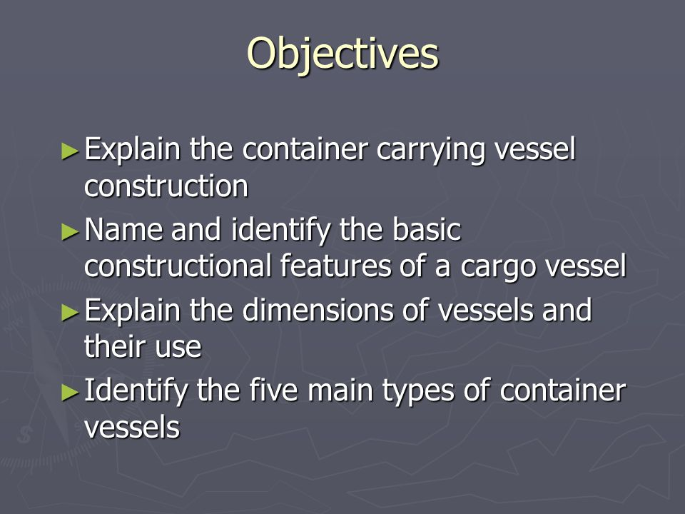 Objectives Explain the container carrying vessel construction