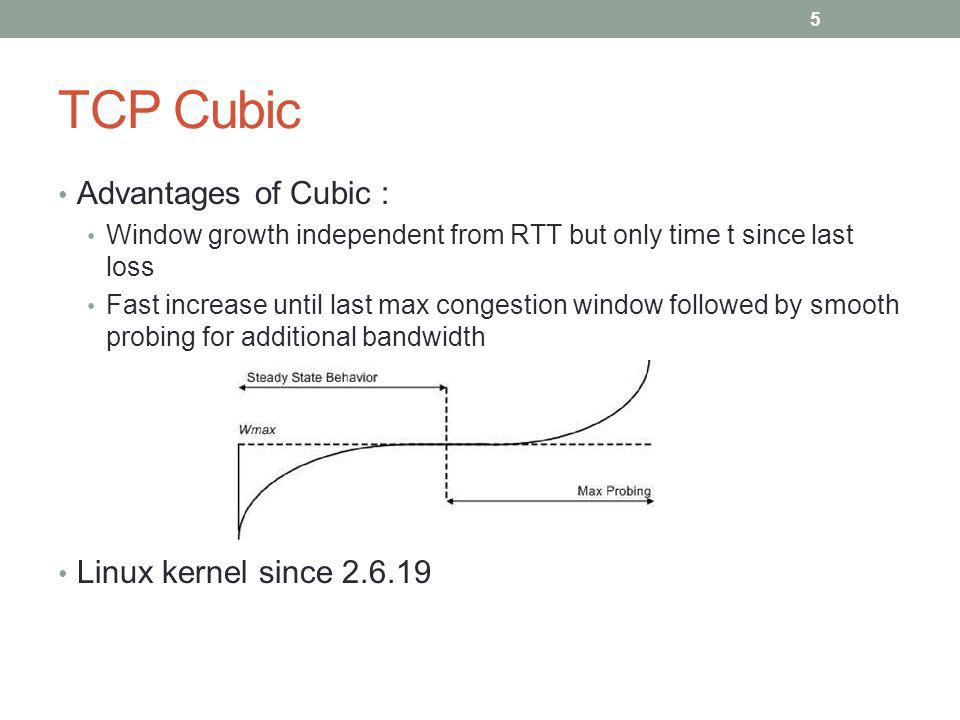 TCP Cubic Advantages of Cubic : Linux kernel since 2.6.19