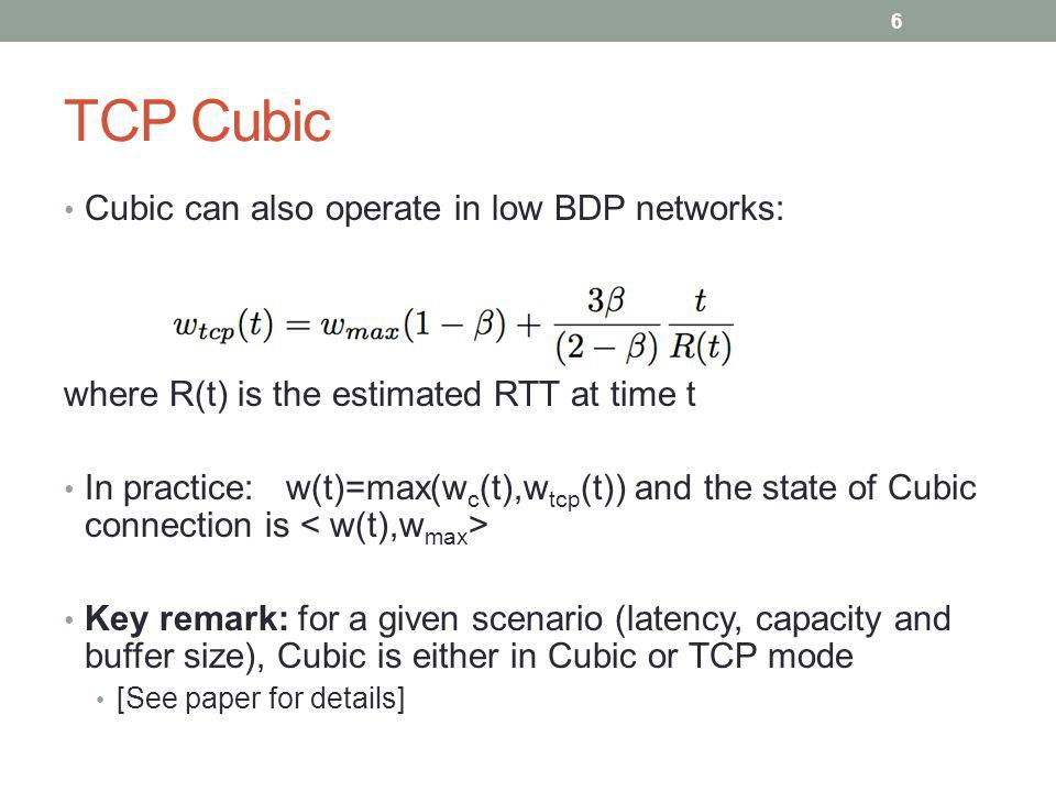 TCP Cubic Cubic can also operate in low BDP networks: