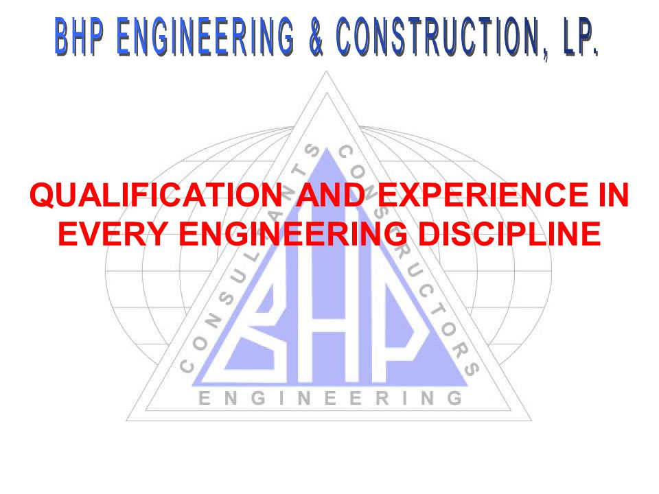 QUALIFICATION AND EXPERIENCE IN EVERY ENGINEERING DISCIPLINE