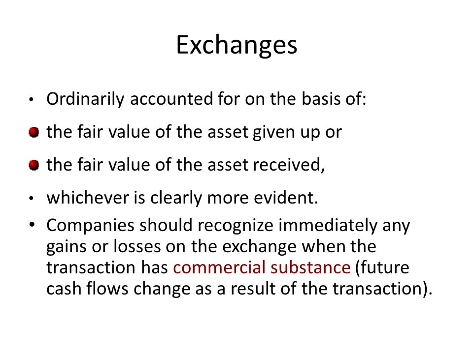 Exchanges Ordinarily accounted for on the basis of: