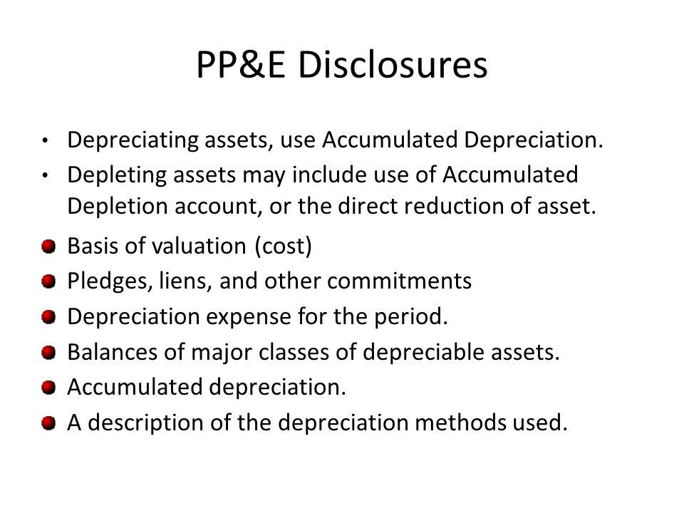 PP&E Disclosures Depreciating assets, use Accumulated Depreciation.