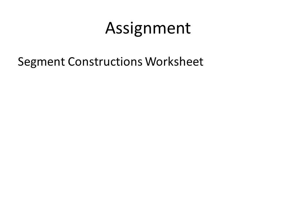 Assignment Segment Constructions Worksheet