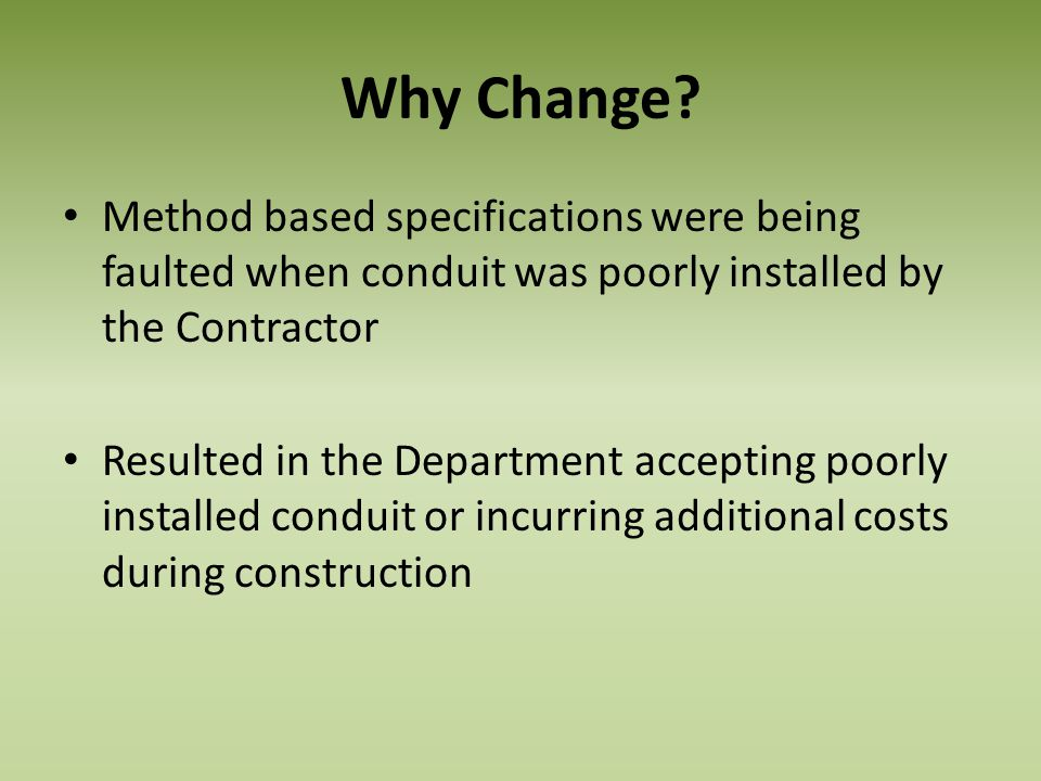 Why Change Method based specifications were being faulted when conduit was poorly installed by the Contractor.
