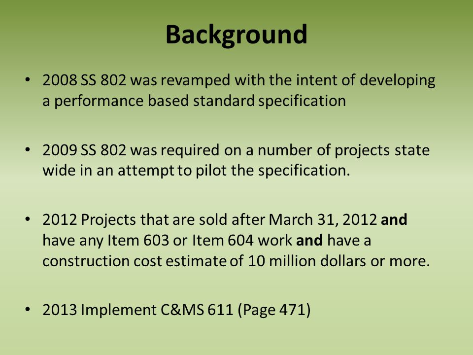 Background 2008 SS 802 was revamped with the intent of developing a performance based standard specification.