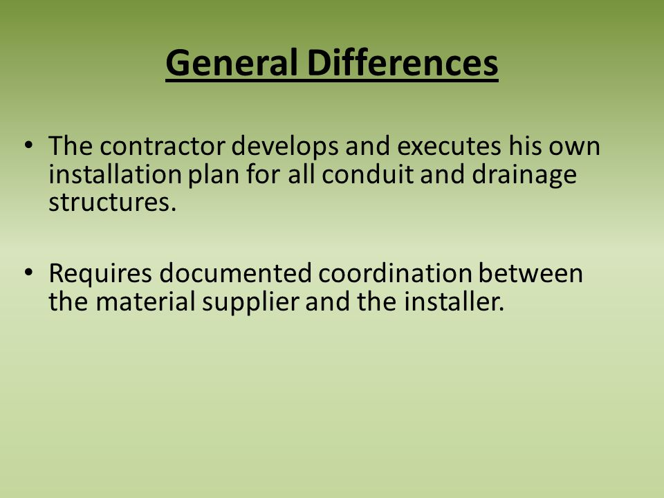 General Differences The contractor develops and executes his own installation plan for all conduit and drainage structures.