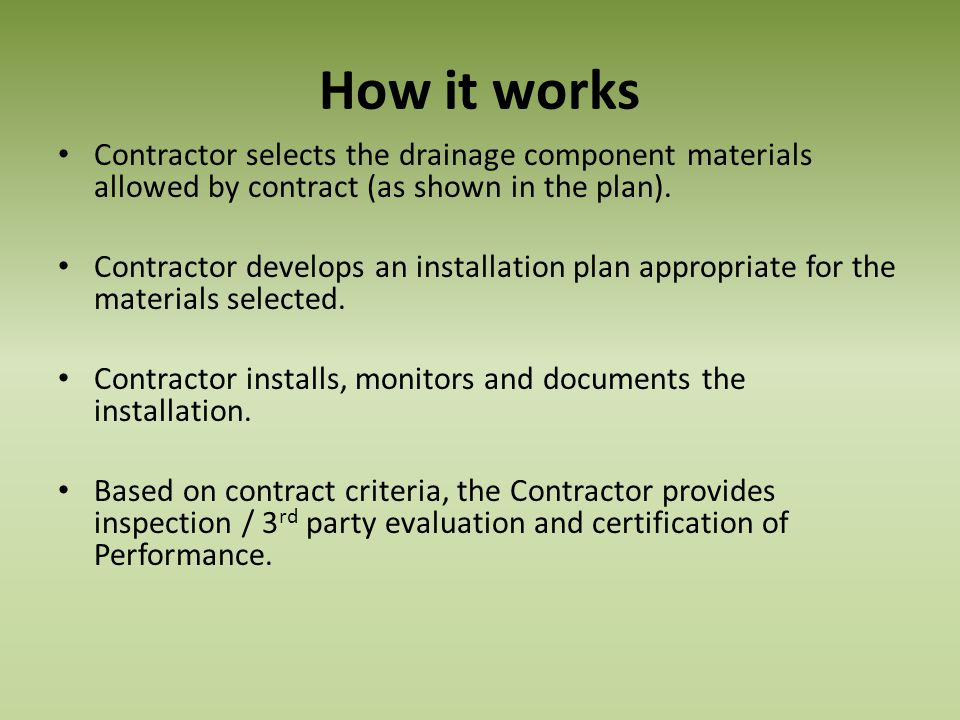 How it works Contractor selects the drainage component materials allowed by contract (as shown in the plan).