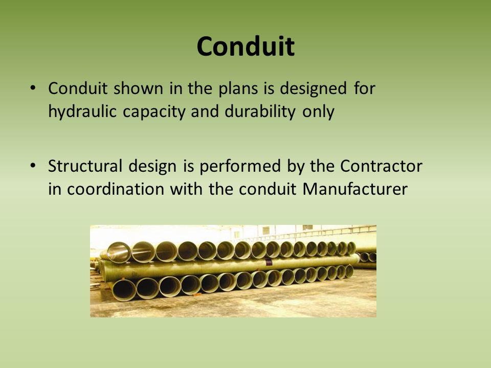 Conduit Conduit shown in the plans is designed for hydraulic capacity and durability only.