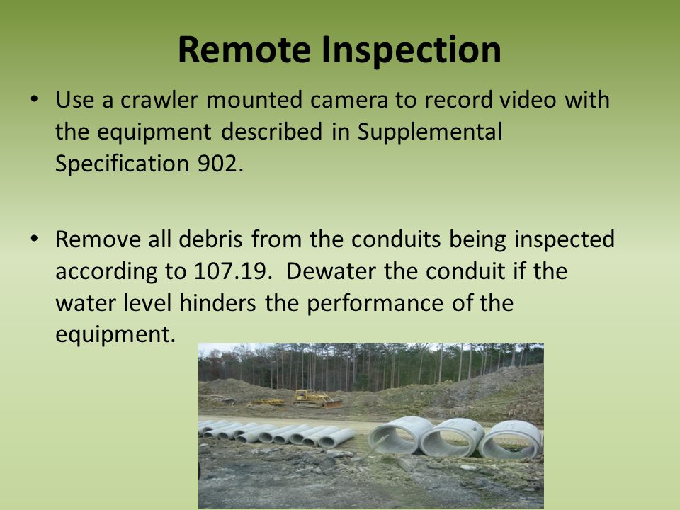 Remote Inspection Use a crawler mounted camera to record video with the equipment described in Supplemental Specification 902.