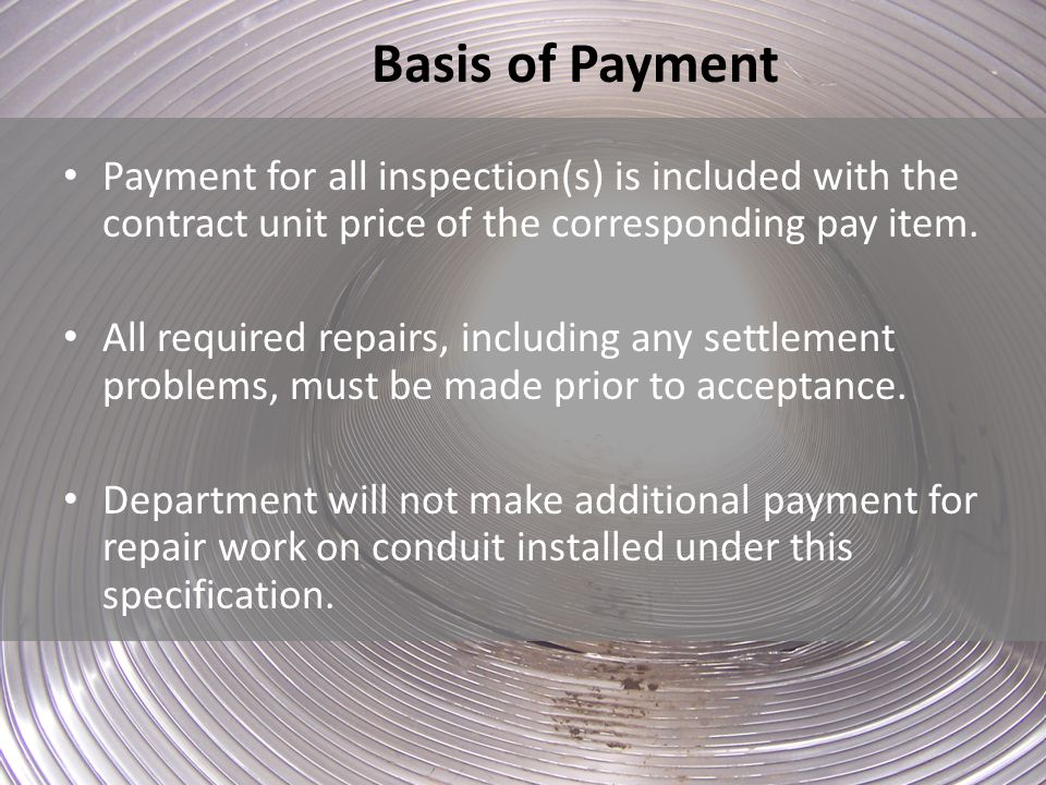 Basis of Payment Payment for all inspection(s) is included with the contract unit price of the corresponding pay item.