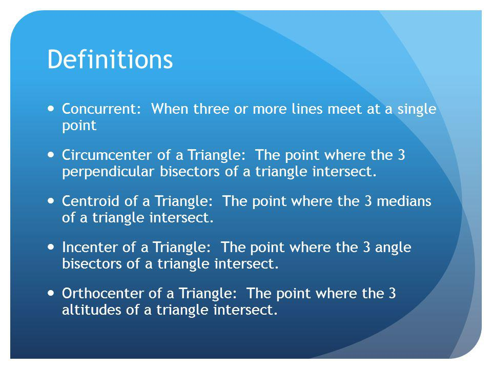 Definitions Concurrent: When three or more lines meet at a single point.