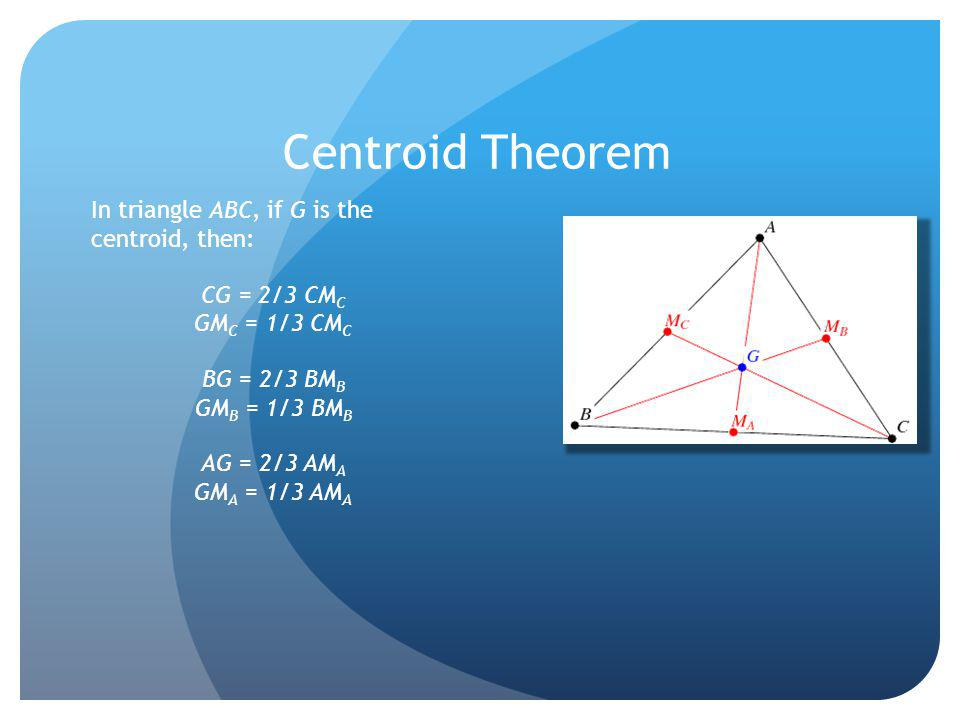 Centroid Theorem In triangle ABC, if G is the centroid, then: