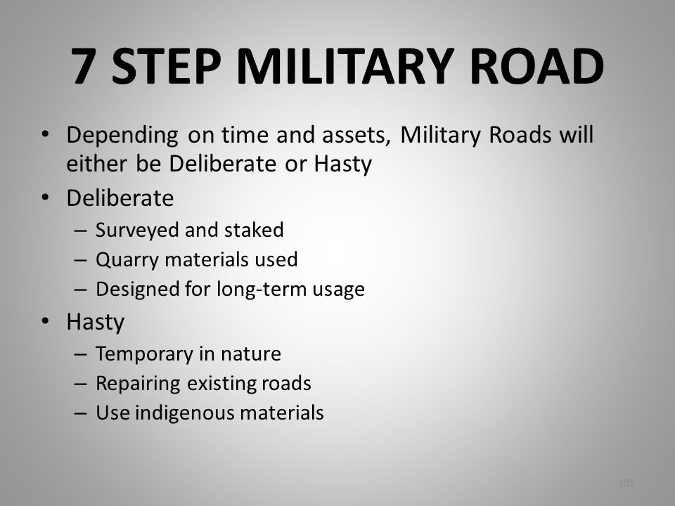 7 STEP MILITARY ROAD Depending on time and assets, Military Roads will either be Deliberate or Hasty.