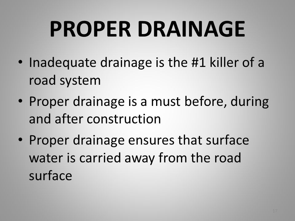 PROPER DRAINAGE Inadequate drainage is the #1 killer of a road system