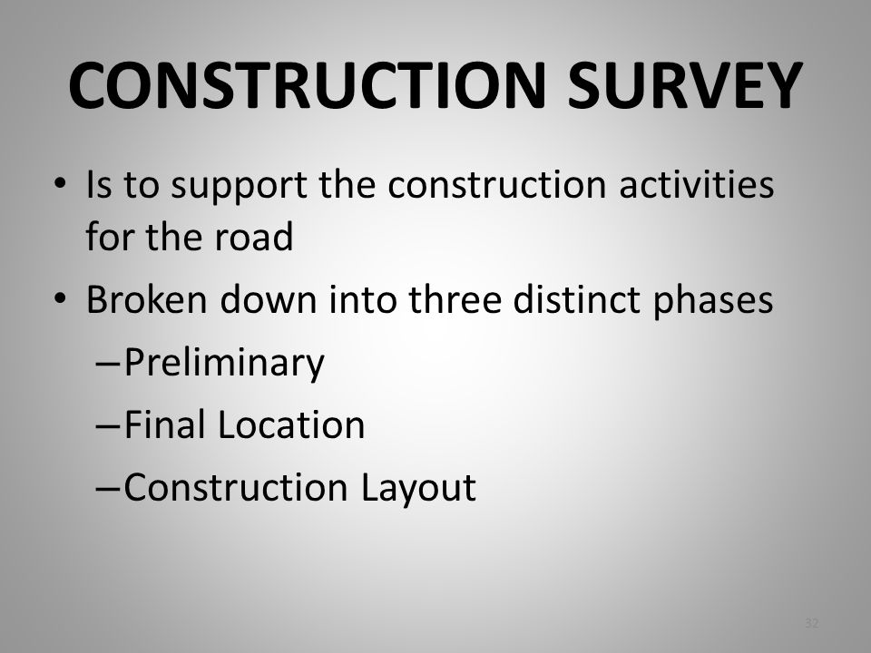 CONSTRUCTION SURVEY Is to support the construction activities for the road. Broken down into three distinct phases.